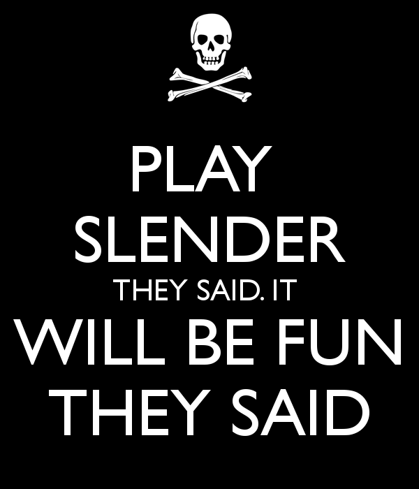 play-slender-they-said-it-will-be-fun-they-said